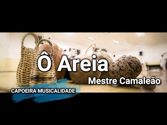 CANCIONES DE CAPOEIRA CON LETRA /// O AREIA   /// MESTRE CAMALEAO ///CAPOEIRA SONG LYRICS 2020