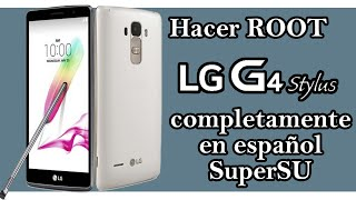 Root LG G4 Stylus / Sin PC - SuperSU en Español