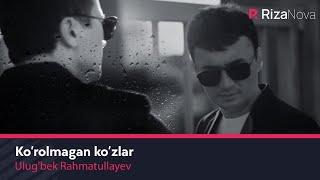 Ulug'bek Rahmatullayev - Ko'rolmagan ko'zlar klip