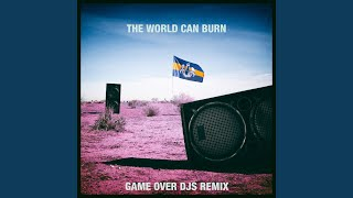 Play The World Can Burn (Game Over DJs Remix)