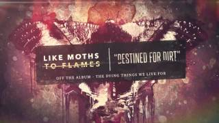 Like Moths To Flames - Destined For Dirt