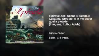 Il pirata: Act I Scene 4: Scena e Cavatina: Sorgete; e in me dover quella pietade (Imogene,...