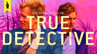 The Philosophy of True Detective – Wisecrack Edition