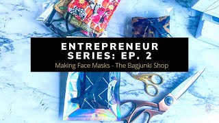 Entrepreneur Series: Ep. 2 : Sewing Face Mask Orders- The Bagjunki Shop