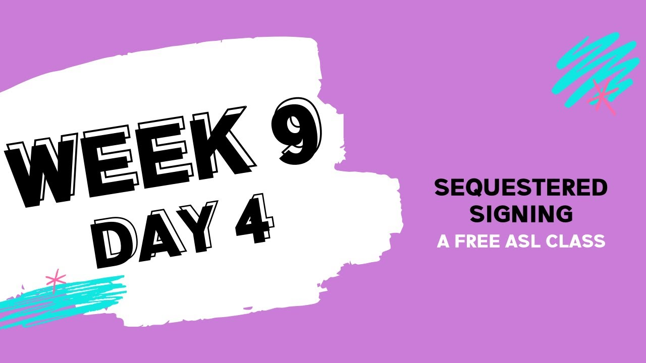 Sequestered Signing: Week 9 Day 4 (free ASL class)