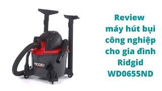 Review máy hút bụi công nghiệp cho gia đình  Ridgid WD0655ND