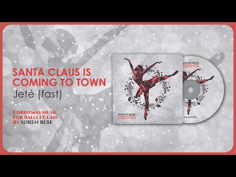 Santa Claus is Coming to Town (Jeté fast) - Christmas Music for Ballet Class