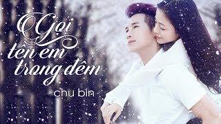 Gọi Tên Em Trong Đêm - Chu Bin