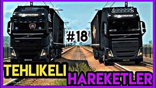 Tehlikeli Hareketler #18 🔴4K 60FPS🔴 Euro Truck Simulator 2