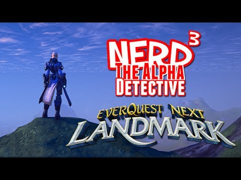 Nerd³ The Alpha Detective – EverQuest Next Landmark
