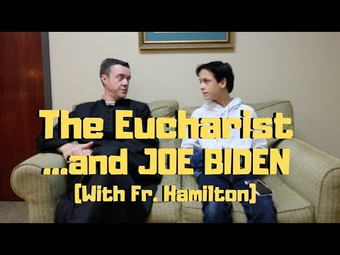 The Eucharist...and JOE BIDEN (With Fr. Hamilton!)