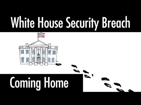 White House Security Breach:  Coming Home