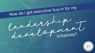 How Do I Get Executive Buy-In for My Leadership Development Initiatives? - Encore Series
