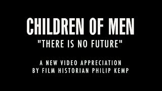 There is No Future - Children of Men video appreciation by Philip Kemp HD
