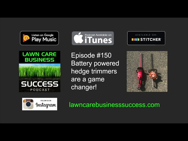 Episode #150 Battery powered hedge trimmers are a game changer! (podcast audio)