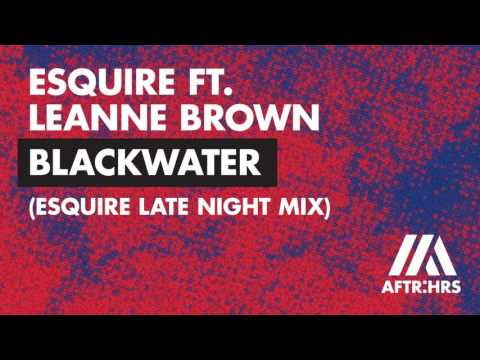 eSQUIRE Feat Leanne Brown - Blackwater (eSQUIRE Late Night Radio Mix)