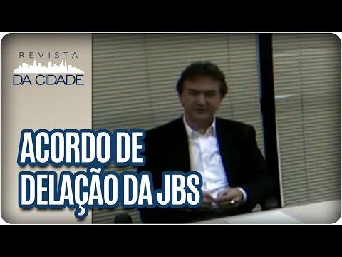 Acordo de Delação dos irmãos Batista, JBS - Revista da Cidade (23/05/17)