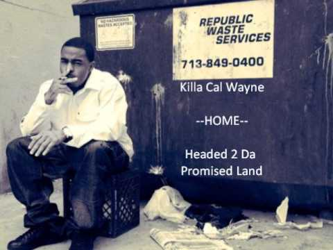 Killa Cal Wayne - Home - Headed 2 Da Promised Land