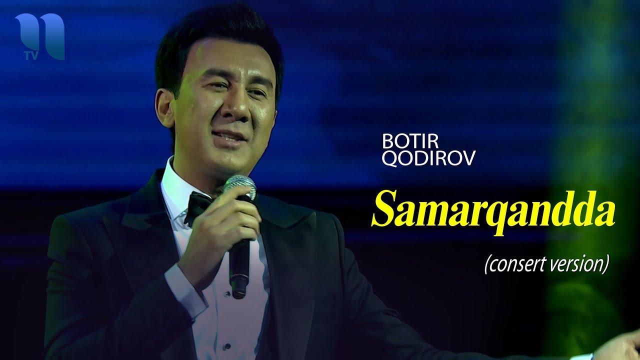 Botir Qodirov - Samarqandda | Ботир Кодиров - Самаркандда (consert version 2019)
