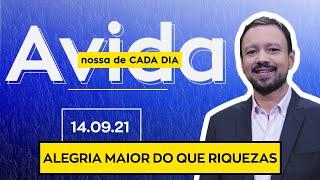 ALEGRIA MAIOR DO QUE RIQUEZAS - 14/09/2021