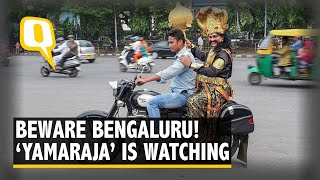 Yamaraja Takes Care of Road Safety on the Streets of Bengaluru | The Quint