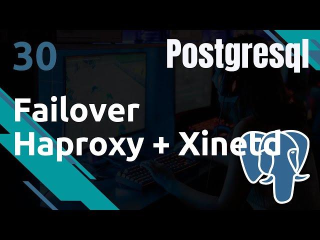 PostgreSQL - 30. Xinetd / Haproxy : gestion de failover et multi-lectures