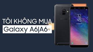 Tôi sẽ không mua Samsung Galaxy A6 và Galaxy A6+