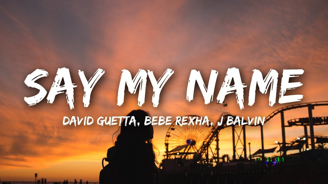 David Guetta Say My Name Lyrics Ft Bebe Rexha J Balvin Youtube