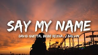 David Guetta Say My Name Lyrics ft Bebe Rexha J Balvin