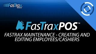 FasTraxPOS - Creating and Editing Employees/ Cashiers