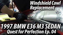 1997 BMW E36 M3 Sedan | Quest for Perfection Ep. 04 | Windshield Cowl Replacement