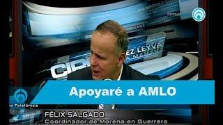 Apoyaré a AMLO, no queremos quedarnos en el...  ¡ya merito! Félix Salgado