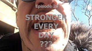 DAN'S RANTS Episode 20 - Stronger Every Day?
