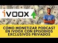 Cómo ganar dinero con Podcast en ivoox con episodios exclusivos privados