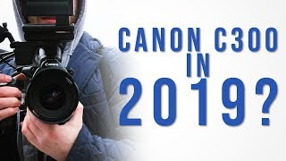 Using A Canon C300 in 2019 - Why We Love It