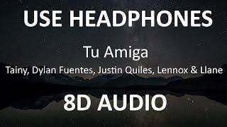Tainy, Dylan Fuentes, Justin Quiles, Lennox & Llane - Tu Amiga ( 8D Audio ) 🎧
