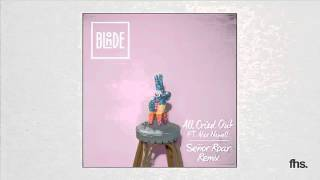 Blonde - All Cried Out ft. Alex Newell (Senor Roar Remix)