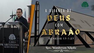 Gênesis 17.1-27: A Aliança de Deus com Abraão (Rev. Wanderson Nikolic)