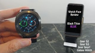 Watch Face Review : Black Titan Blue Samsung Gear S3 Galaxy Watch Gear Sport
