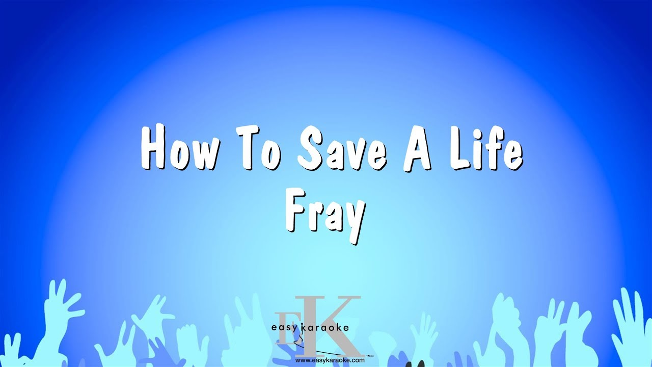How To Save A Life Fray Karaoke Version Youtube