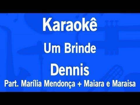 Karaokê Um Brinde - Dennis Part. Marília Mendonça + Maiara e Maraisa