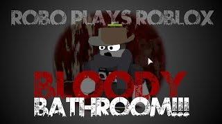 Robo Plays Roblox Episode 1   BLOODY BATHROOM!