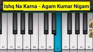 Ishq Na Karna Sad Song - piano tutorial | Agam Kumar Nigam | Mini Part Piano