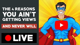4 Reasons You AIN'T Getting VIEWS - And Never Will