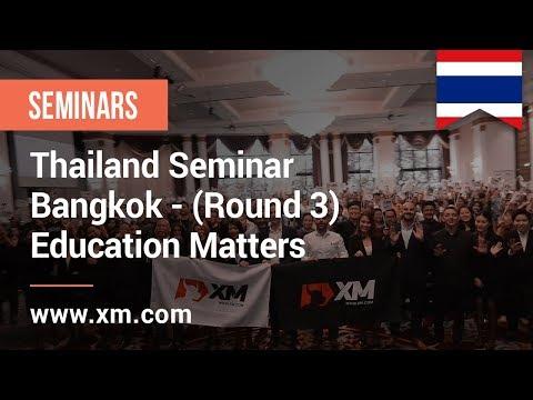 XM.COM - 2018 - Thailand Seminar - Bangkok (Round 3) - Education Matters