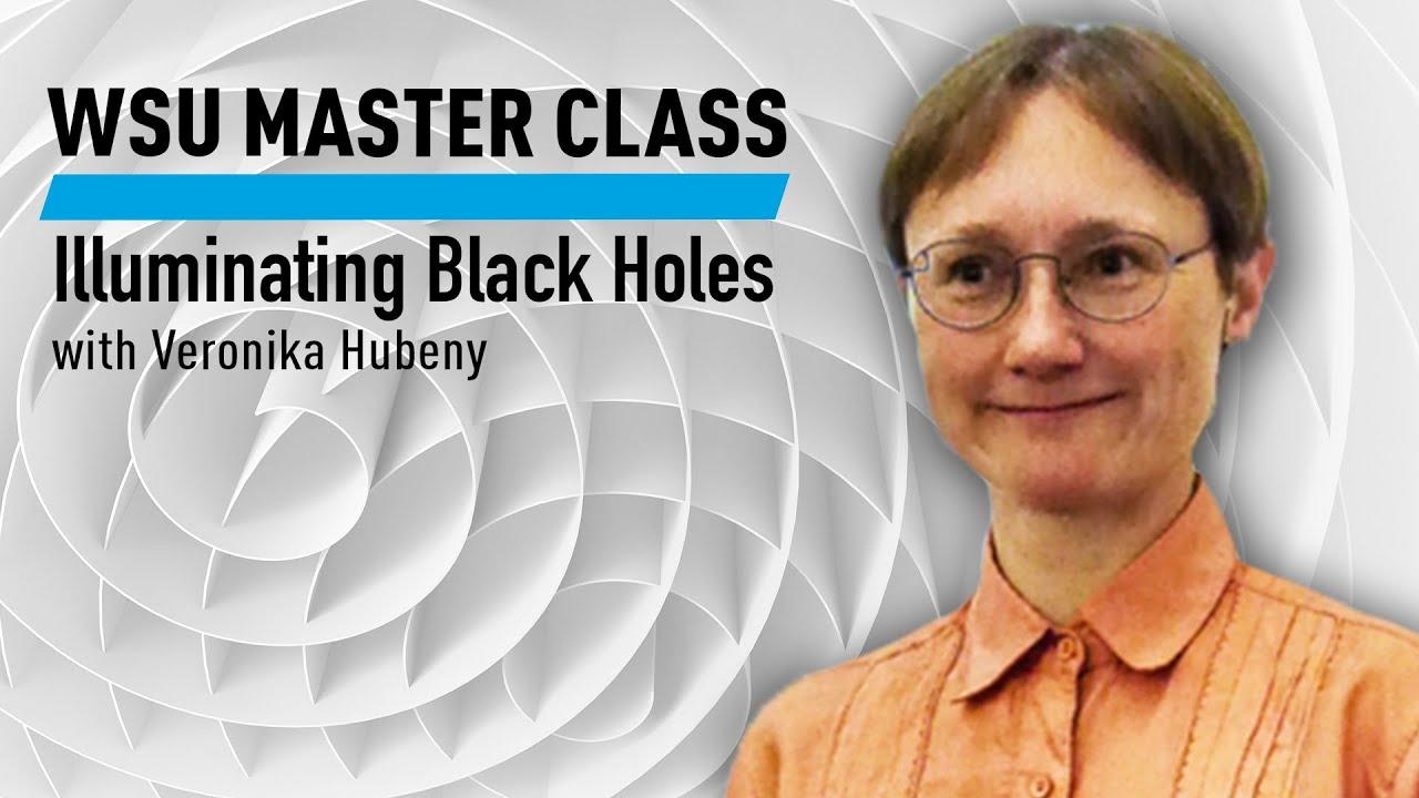 WSU Master Class: Illuminating Black Holes with Veronika Hubeny