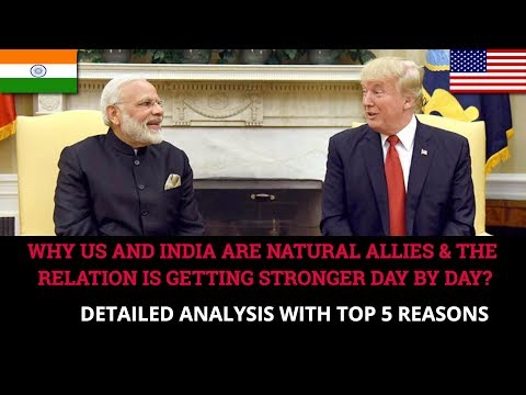 WHY US AND INDIA ARE NATURAL ALLIES AND THE RELATION IS GETTING STRONGER DAY BY DAY?