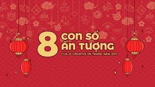 8 Con Số Ân Tượng của 23 Creative VN trong năm 2017