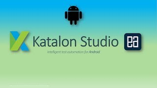 Introduction and getting started with Katalon studio for Android Automation