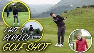 "I Hit A ""Perfect"" Golf Shot"